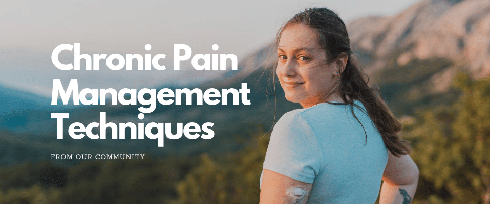 Chronic Pain Management Techniques From Our Community